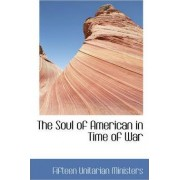The Soul of American in Time of War by Fifteen Unitarian Ministers