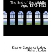 The End of the Middle Age, 1273-1453 by Eleanor Constance Lodge