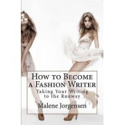 How to Become a Fashion Writer by Malene Jorgensen