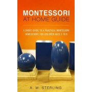 Montessori at Home Guide by A M Sterling