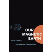 Our Magnetic Earth by Ronald T. Merrill