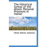 The Historical Syntax of the Atonic Personal Pronouns in Italian by Oliver Martin Johnston