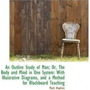 An Outline Study of Man; Or, the Body and Mind in One System by Mark Hopkins