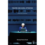 Theatre and Aural Attention: Stretching Ourselves