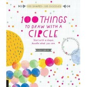 100 Things to Draw with a Circle: Start with a Shape, Doodle What You See
