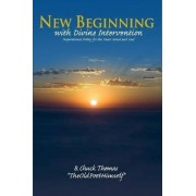 New Beginning with Divine Intervention Insprirational Poetry for the Heart Mind and Soul by B Chuck Thomas