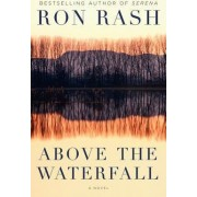 Above the Waterfall by Ron Rash