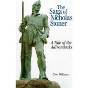 The Saga of Nicholas Stoner, Or, a Tale of the Adirondacks by Donald R Williams