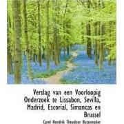 Verslag Van Een Voorloopig Onderzoek Te Lissabon, Sevilla, Madrid, Escorial, Simancas En Brussel by Carel Hendrik Theodoor Bussemaker