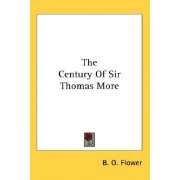 The Century of Sir Thomas More by B O Flower