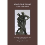 Argentine Tango - Class Companion by Thomas Rasche