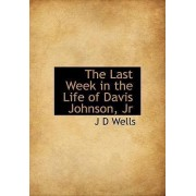 The Last Week in the Life of Davis Johnson, JR by J D Wells