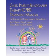 Child Parent Relationship Therapy (CPRT) Treatment Manual by Sue C. Bratton