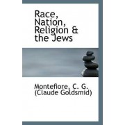 Race, Nation, Religion & the Jews by Montefiore C G (Claude Goldsmid)