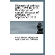Diseases of Animals Acts, 1894 to 1911. Description of Certain Diseases of Animals. 1st September, 1 by Britain Ministry of Agriculture and Fis
