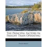 The Principal Factors in Freight Train Operating by Philip Burtt