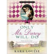 Only Mr Darcy Will Do by Kara Louise