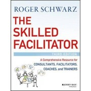 The Skilled Facilitator by Roger M. Schwarz
