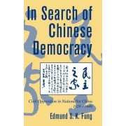 In Search of Chinese Democracy by Edmund S. K. Fung