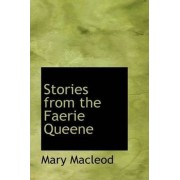 Stories from the Faerie Queene by Mary MacLeod