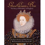 Good Queen Bess: The Story of Elizabeth 1 of England by Diane Stanley