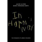 In Harm's Way by Javier Auyero
