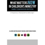 What Matters Now in Children's Ministry Early Childhood Edition by Amy Dolan