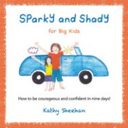 Sparky and Shady for Big Kids: How to Be Courageous and Confident in Nine Days!