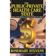 The Public-private Health Care State by Rosemary Stevens