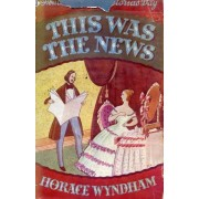 This Was The News, An Anthology Of Victorian Affairs