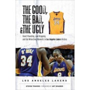 The Good, the Bad, and the Ugly Los Angeles Lakers by Steven Travers