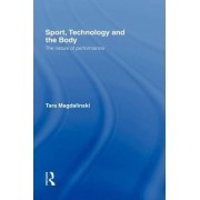 Sport, Technology and the Body by Tara Magdalinski