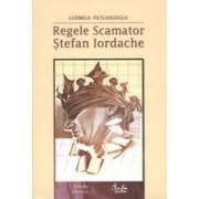 Regele Scamator - Stefan Iordache - Editia a II-a revazuta si adaugita - editie de lux