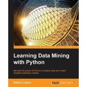 Learning Data Mining with Python by Robert Layton