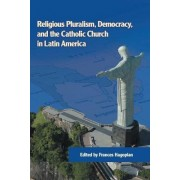 Religious Pluralism, Democracy, and the Catholic Church in Latin America by Frances Hagopian