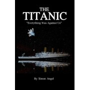 The Titanic - Everything Was Against Us by Simon Angel