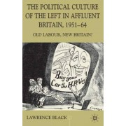 The Political Culture of the Left in Affluent Britain, 19 51-64 2003 by Lawrence Black