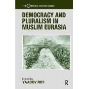 Democracy and Pluralism in Muslim Eurasia by Yaacov Ro'i