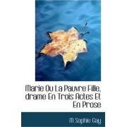 Marie Ou La Pauvre Fille, Drame En Trois Actes Et En Prose by M Sophie Gay