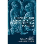 The Politics of Reconciliation in Multicultural Societies by Bashir Bashir