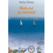Week-end pe continent - Stelian Tabaras
