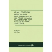 Challenges in Design and Implementation of Middlewares for Real-Time Systems by Wei Zhao