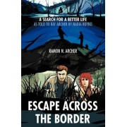 Escape Across the Border by Ramon N Archer