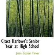Grace Harlowe's Senior Year at High School by Jessie Graham Flower
