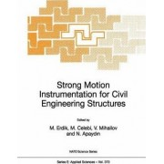 Strong Motion Instrumentation for Civil Engineering Structures: Proceedings of the NATO Advanced Research Workshop Held in Istanbul, Turkey, June 2-5, 1999 by Mustafa