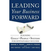 Leading Your Business Forward: Aligning Goals, People, and Systems for Sustainable Success by John Pyecha