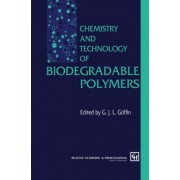 Chemistry and Technology of Biodegradable Polymers by G.J.L. Griffin