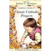 Children's Book of Classic Catholic Prayers by Bishop Robert F. Morneau