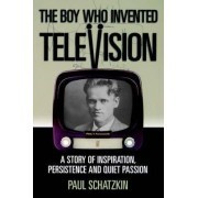The Boy Who Invented Television by Paul Schatzkin