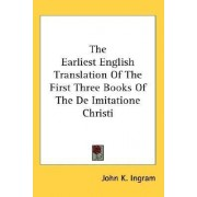 The Earliest English Translation of the First Three Books of the de Imitatione Christi by John K Ingram